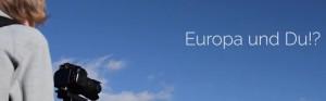 Europa und du!
